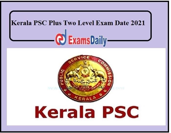 Kerala Psc Plus Two Level Exam Date 2021 Out - Download Exam Kerala Psc Exam Calendar June 2021